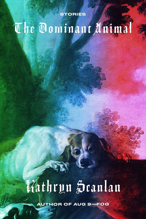 Dominant Animal: Stories by Kathryn Scanlan
