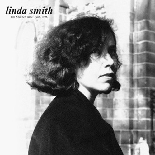 """Linda Smith, """"Til Another Time: 1988-1996"""""""
