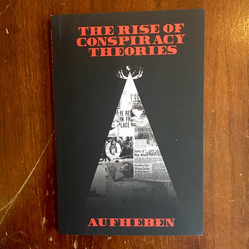 The Rise of Conspiracy Theories (Radical Reprint #36) by Aufheben Collective