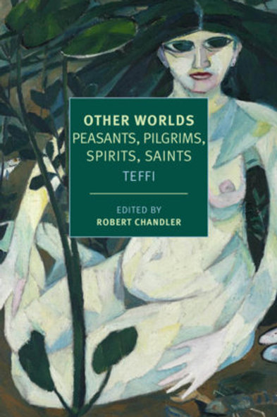 Other Worlds: Peasants, Pilgrims, Spirits, Saints by Teffi