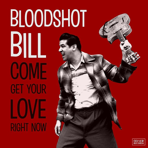 "Bloodshot Bill, ""Come Get Your Love Right Now"""