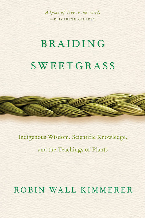 Braiding Sweetgrass: Indigenous Wisdom, Scientific Knowledge & the Teachings...