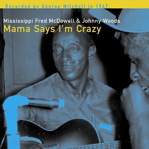 "Fred McDowell, ""Mama Says I'm Crazy"""