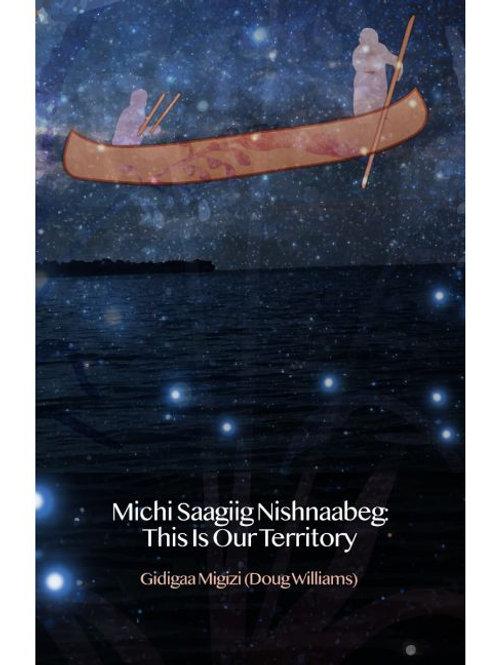 Michi Saagiig Nishnaabeg: This is Our Territory