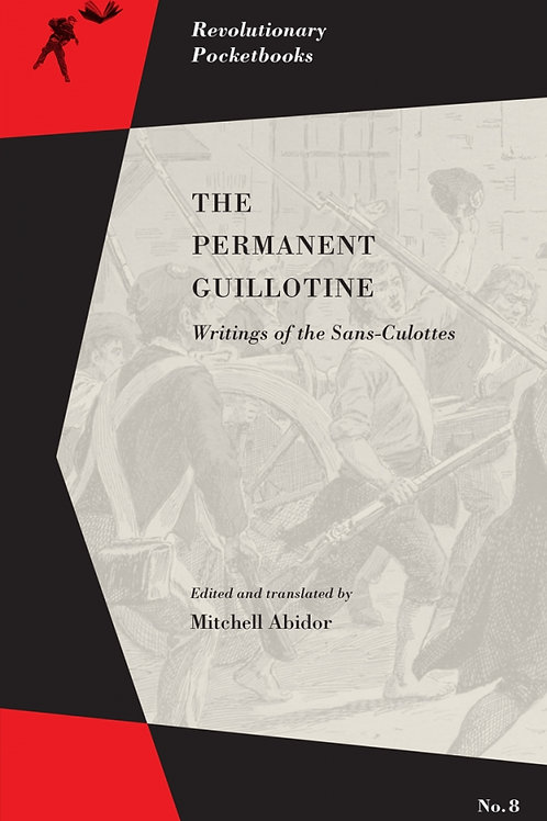 The Permanent Guillotine: Writings of the Sans-Culottes