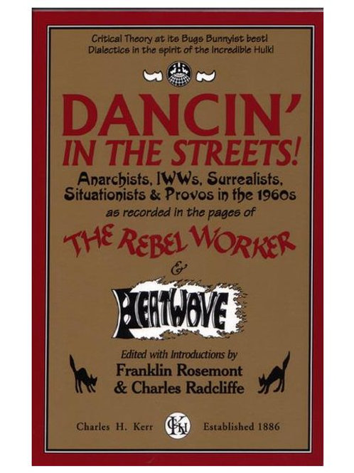 Dancin' In the Streets! Anarchists, IWWs, Surrealists, Situationists & Provos...