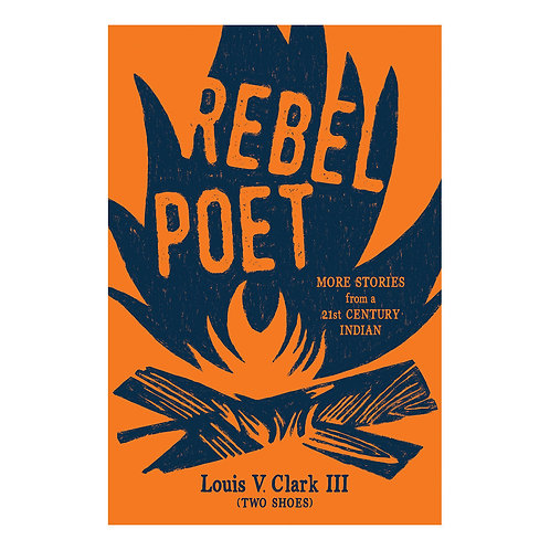 Rebel Poet: More Stories from a 21st Century Indian by Louis V. Clark III