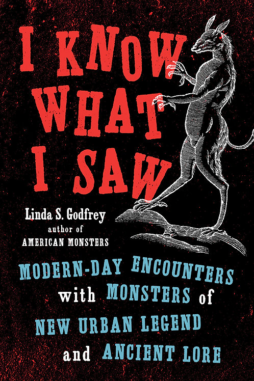 I Know What I Saw: Modern-Day Encounters with Monsters of New Urban Legend...