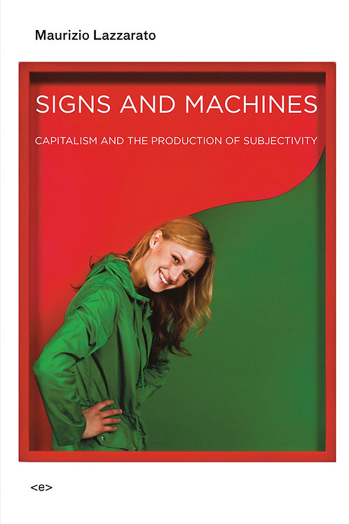 Signs and Machines: Capitalism and the Production of Subjectivity