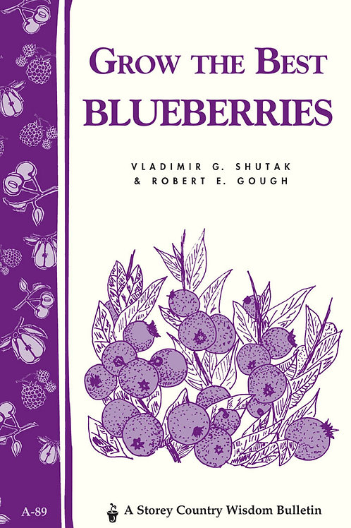 Grow the Best Blueberries (Storey's Country Wisdom Bulletin A-89)