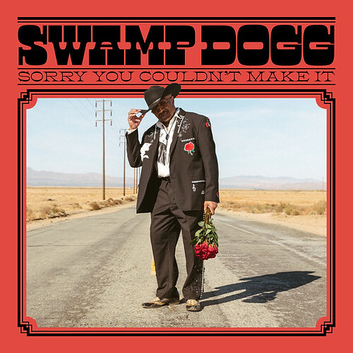 "Swamp Dogg, ""Sorry You Couldn't Make It"""