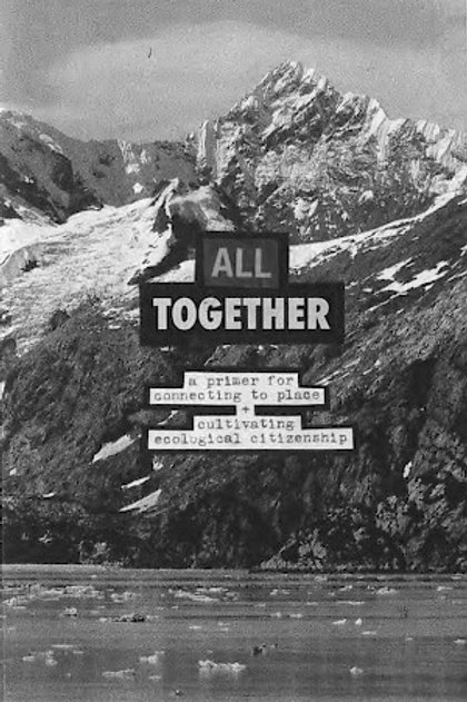 All Together: A Primer for Connecting to Place + Cultivating Ecological...
