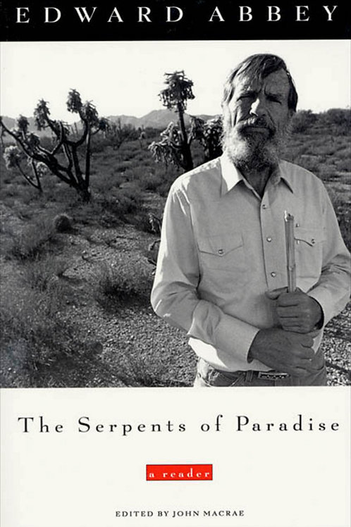 The Serpents of Paradise: A Reader by Edward Abbey