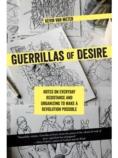 Guerrillas of Desire: Notes on Everyday Resistance and Organizing...