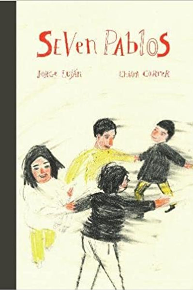 Seven Pablos by Jorge Lujan, illustrated by Chiara Carrer
