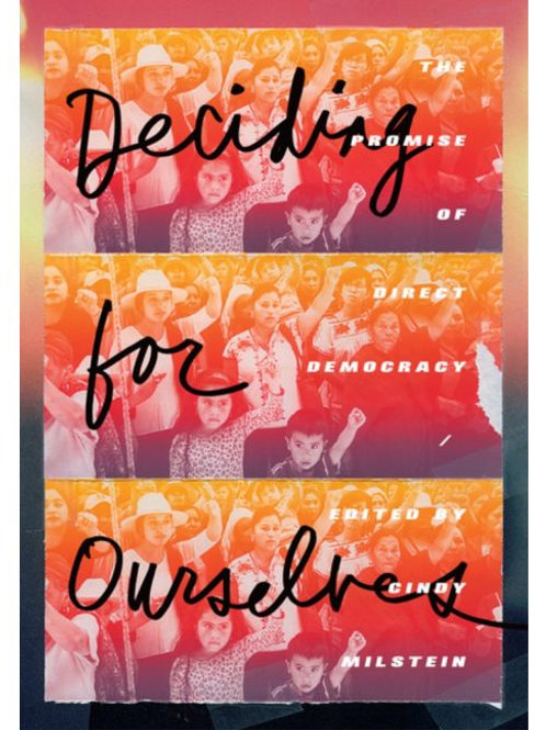 Deciding for Ourselves: The Promise of Direct Democracy
