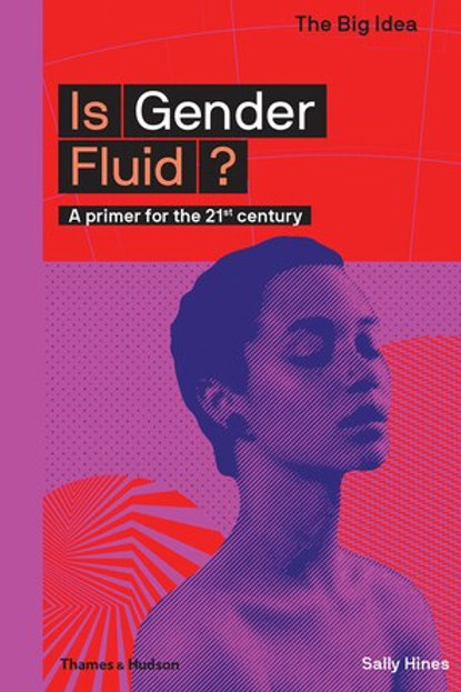 Is Gender Fluid? A Primer for the 21st Century by Sally Hines