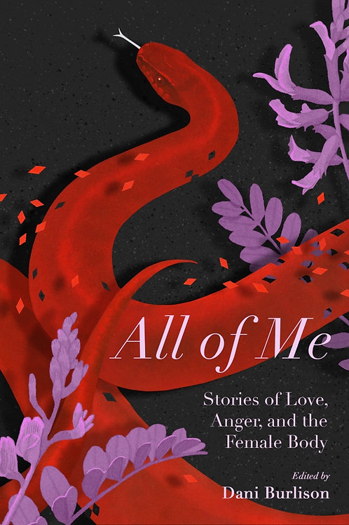 All of Me: Stories of Love, Anger, and the Female Body
