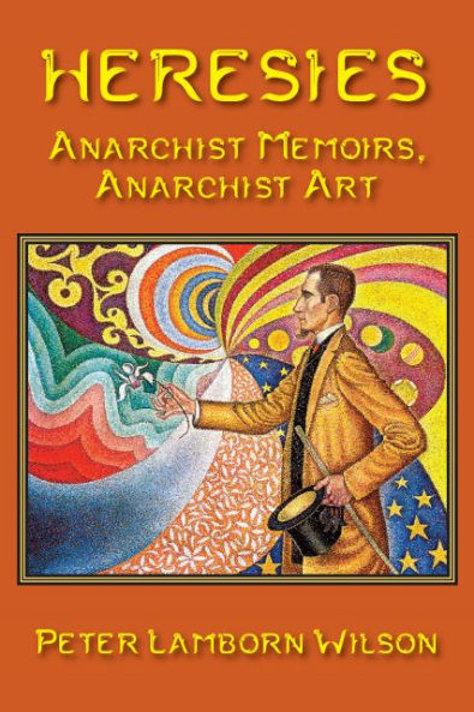 Heresies: Anarchist Memoirs, Anarchist Art by Peter Lamborn Wilson (used)
