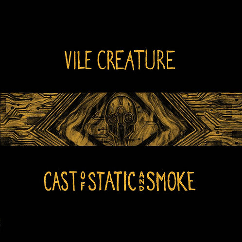 """Vile Creature, """"Cast of Static and Smoke"""""""