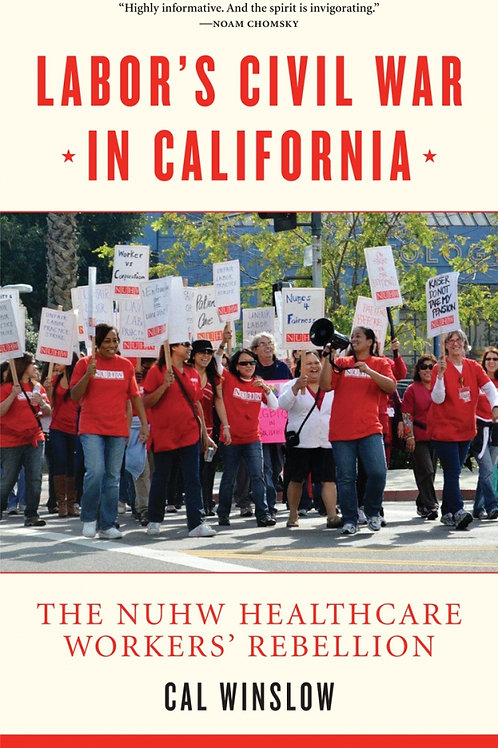 Labor's Civil War in California: The NUHW Healthcare Workers' Rebellion (used)