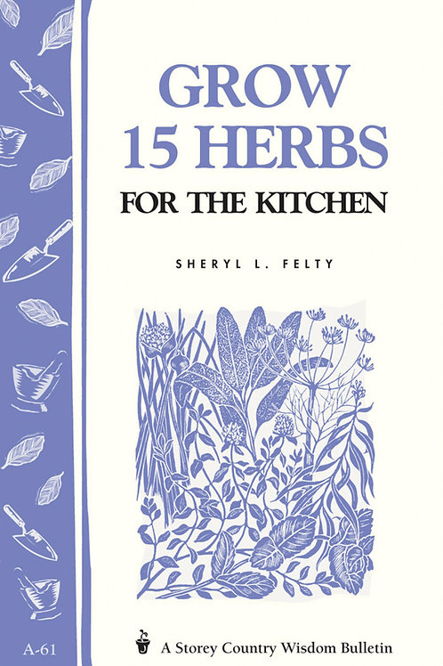 Grow 15 Herbs for the Kitchen (Storey's Country Wisdom Bulletin A-61)