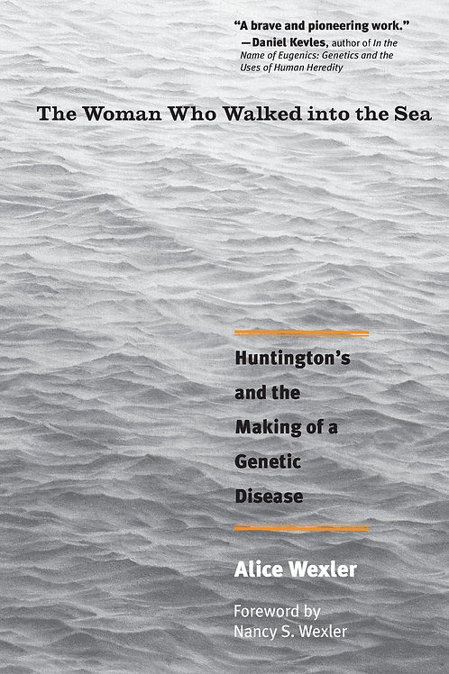 The Woman Who Walked into the Sea: Huntington's and the Making of a Genetic...