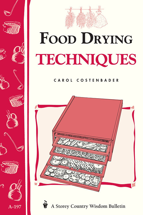 Food Drying Techniques (Storey Country Wisdom)
