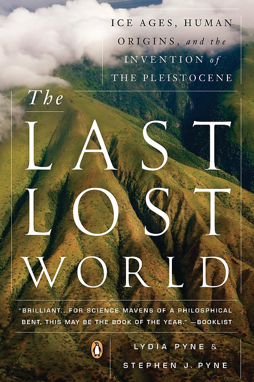 Last Lost World: Ice Ages, Human Origins, and the Invention of the Pleistocene