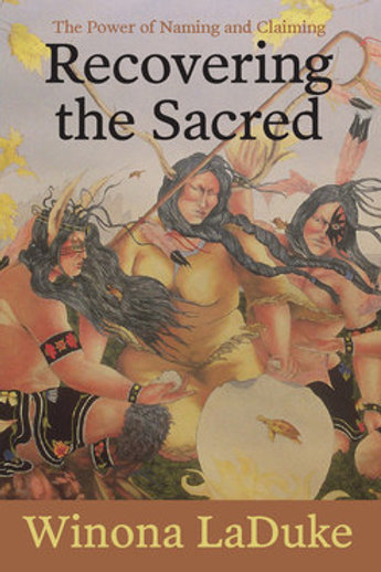 Recovering the Sacred: the Power of Naming and Claiming by Winona LaDuke
