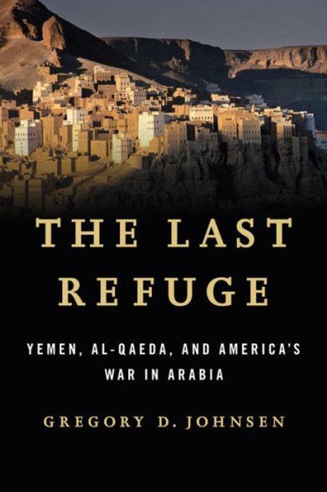 The Last Refuge: Yemen, al-Qaeda, and America's War in Arabia (used)