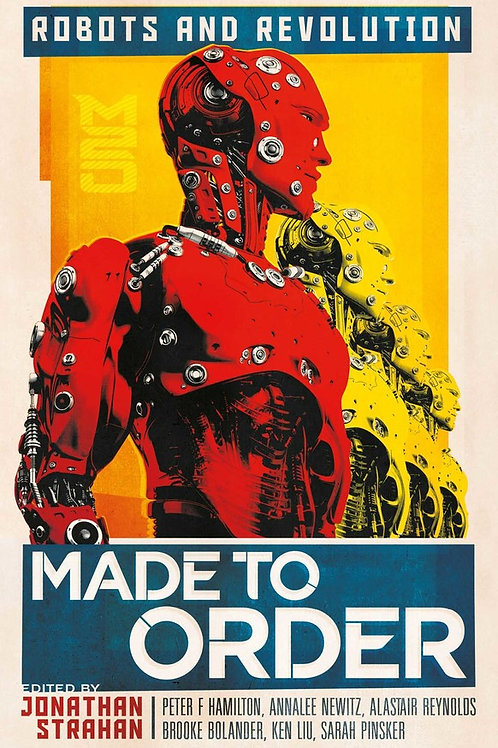 Made to Order: Robots and Revolution edited by Jonathan Strahan
