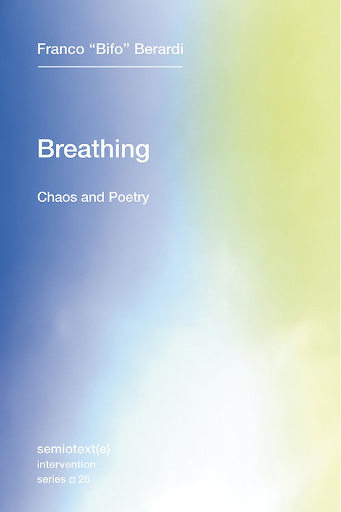 "Breathing: Chaos and Poetry by Franco ""Bifo"" Berardi"