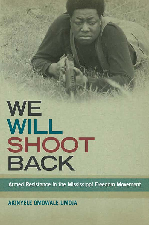 We Will Shoot Back: Armed Resistance in the Mississippi Freedom Movement