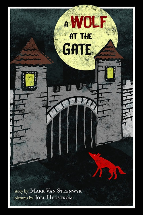 Wolf at the Gate by Mark Van Steenwyk & illustrated by Joel Hedstrom