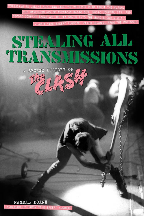 Stealing All Transmissions: A Secret History of The Clash by Randal Doane