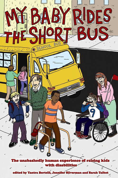 My Baby Rides the Short Bus: The Unabashedly Human Experience of Raising Kids...