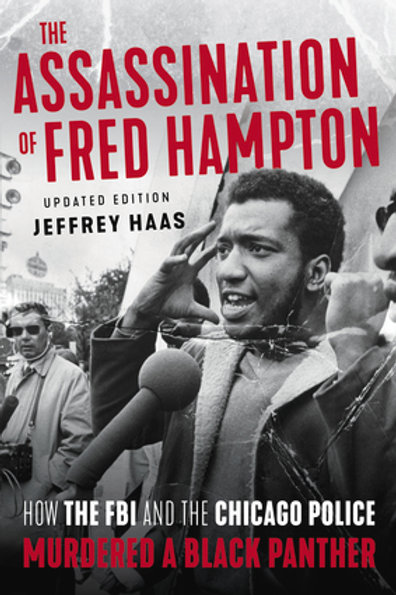 The Assassination of Fred Hampton: How the FBI and the Chicago Police...