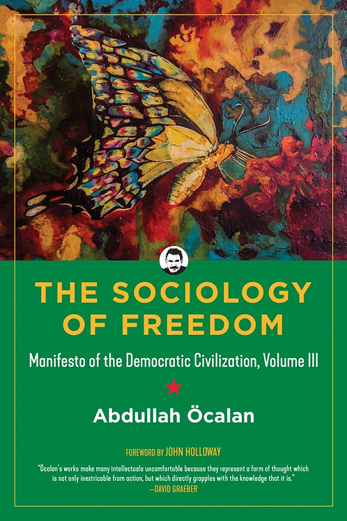 Sociology of Freedom: Manifesto of the Democratic Civilization, Volume III