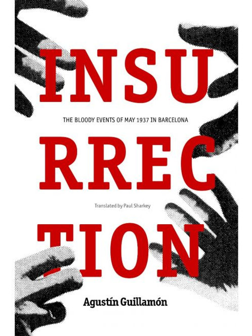 Insurrection: The Bloody Events of May 1937 in Barcelona by Agustín Guillamón