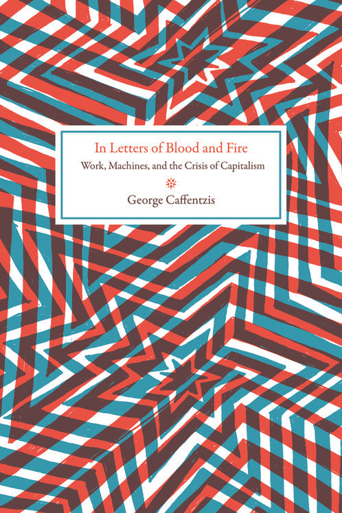 In Letters of Blood and Fire: Work, Machines, and the Crisis of Capitalism