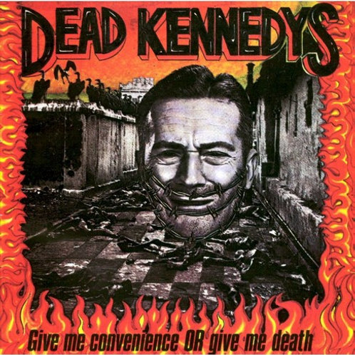 """Dead Kennedys, """"Give Me Convenience or Give Me Death"""""""