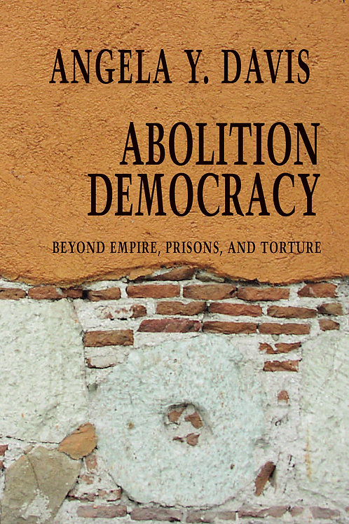 Abolition Democracy: Beyond Empire, Prisons, and Torture