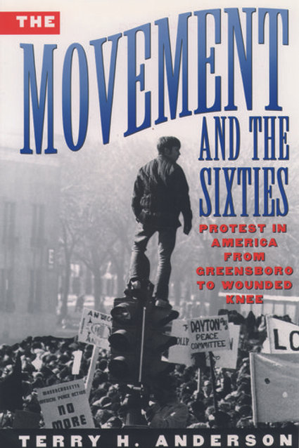 The Movement and The Sixties: Protest in America from Greensboro to Wounded Knee