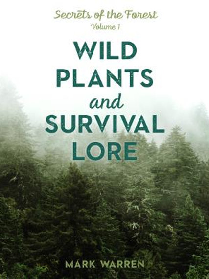 Wild Plants and Survival Lore: Secrets of the Forest, Volume 1 by Mark Warren