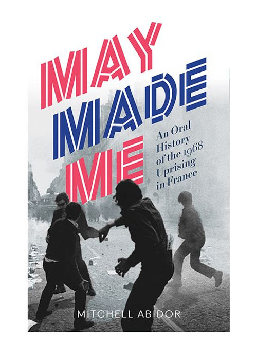 May Made Me: An Oral History of the 1968 Uprising in France (used)