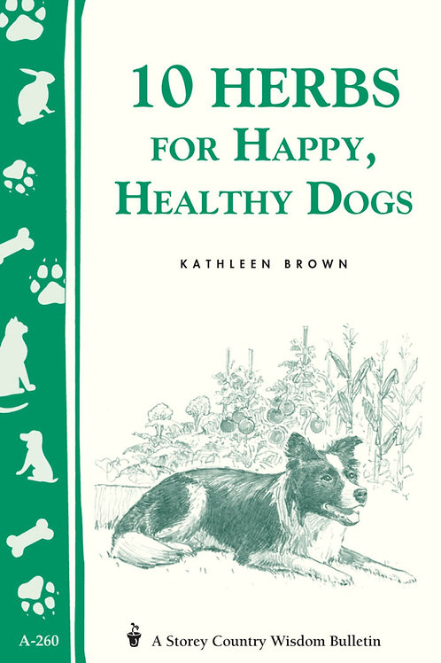 10 Herbs for Happy, Healthy Dogs (Storey's Country Wisdom Bulletin A-260)