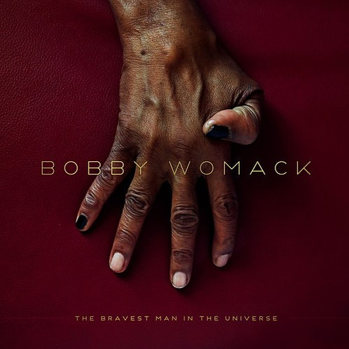 """Bobby Womack, """"The Bravest Man in the Universe"""""""