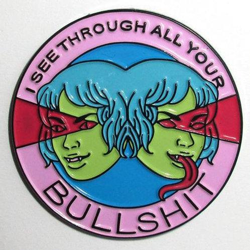 I See Through All Your Bullshit Pin