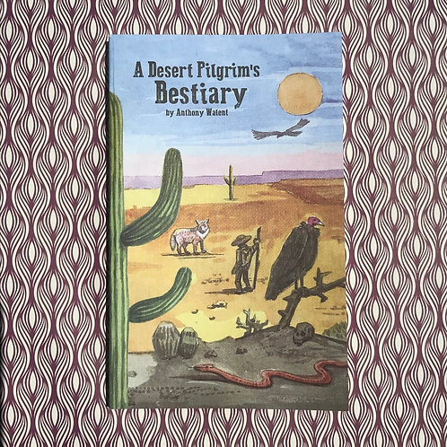 A Desert Pilgrim's Bestiary by Anthony Walent